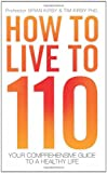 How to Live to 110: Your Comprehensive Guide to a Healthy Life