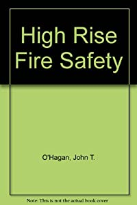 High Rise/Fire and Life Safety: John T. O'Hagan