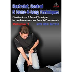 Restraint, Control & Come-A-Long Techniques: Effective Arrest & Control Techniques for Law Enforcement and Security Professionals Volume 1