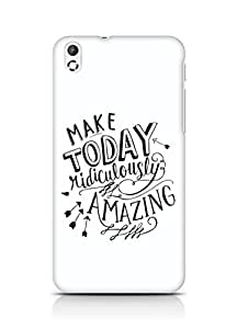 AMEZ make today ridiculously amazing Back Cover For HTC Desire 816