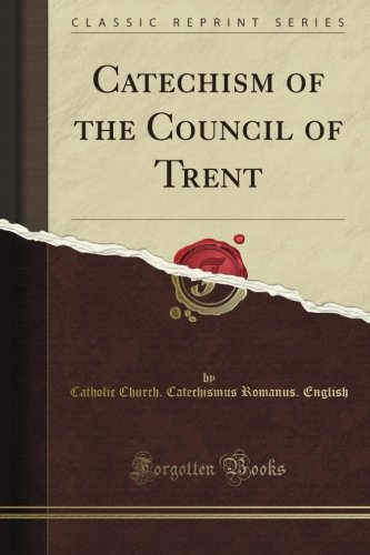 Catechism of the Council of Trent (Classic Reprint)