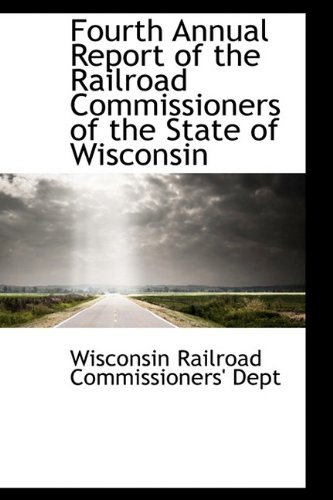 Fourth Annual Report of the Railroad Commissioners of the State of Wisconsin