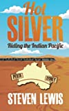 Steven Lewis Hot Silver - Riding the Indian Pacific