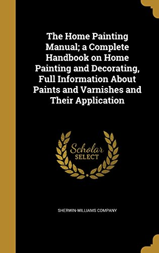 the-home-painting-manual-a-complete-handbook-on-home-painting-and-decorating-full-information-about-