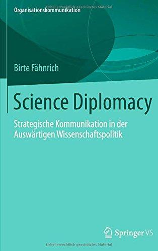 Science Diplomacy: Strategische Kommunikation in der Auswärtigen Wissenschaftspolitik (Organisationskommunikation) (Ger