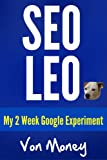 SEO Leo 2013-2014: How to Rank on 1st Page of Google in 2 Weeks with Web Properties, The Alpha Guide (with Local Small Business Owner Money Secrets)
