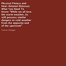 Physical Fitness and Heat-Related Illnesses: What You Need to Know (       UNABRIDGED) by Trevor Clinger Narrated by Trevor Clinger