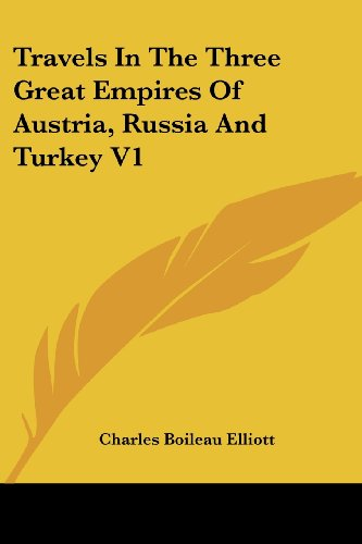 Travels In The Three Great Empires Of Austria, Russia And Turkey V1