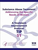 Substance Abuse Treatment: Addressing the Specific Needs of Women: Treatment Improvement Protocol Series (TIP 51)