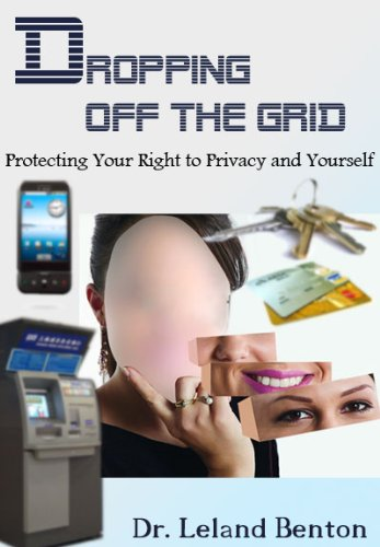 Dropping Off The Grid - Protecting Your Right to Privacy and Yourself (Parenting and Families)