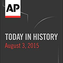 Today in History: August 03, 2015  by Associated Press Narrated by Camille Bohannon
