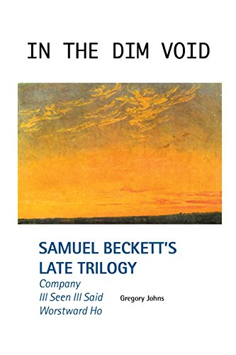 in-the-dim-void-samuel-becketts-late-trilogy-company-ill-seen-ill-said-and-worstward-ho