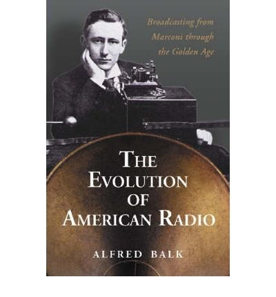 [(The Rise of Radio, from Marconi Through the Golden Age )] [Author: Alfred Balk] [Mar-2006] PDF