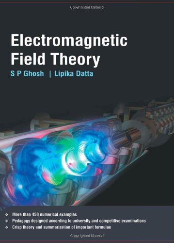Electromagnetic Field Theory, by Prof S P Ghosh, Prof Lipika Datta