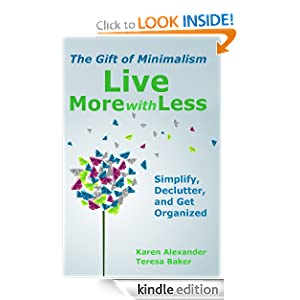 Live More With Less: The Gift of Minimalism: Simplify, Declutter and Get Organized