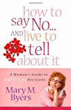 img - for How to Say No...and Live to Tell About It: A Woman's Guide to Guilt-Free Decisions book / textbook / text book