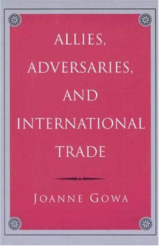 Allies, Adversaries, and International Trade, Joanne Gowa