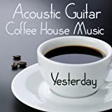 Acoustic Guitar: Coffee House Music: Yesterday