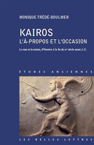 Kairos, L'à propos et l'occasion (Etudes Anciennes Serie Grecque) (French Edition)