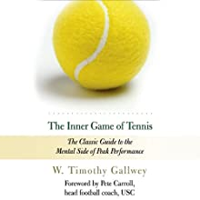 The Inner Game of Tennis: The Classic Guide to the Mental Side of Peak Performance (       UNABRIDGED) by W. Timothy Gallwey Narrated by Dan Woren
