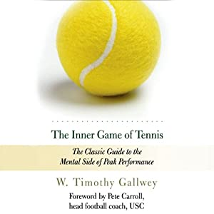 The Inner Game of Tennis: The Classic Guide to the Mental Side of Peak Performance | [W. Timothy Gallwey]