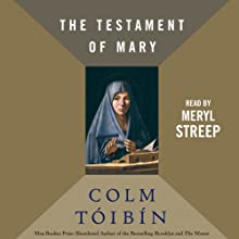The Testament of Mary (       UNABRIDGED) by Colm Toibin Narrated by Meryl Streep