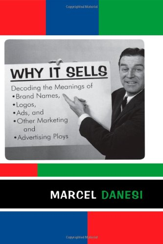 Why It Sells: Decoding The Meanings Of Brand Names, Logos, Ads, And Other Marketing And Advertising Ploys (The R&L Series In Mass Communication) front-75280
