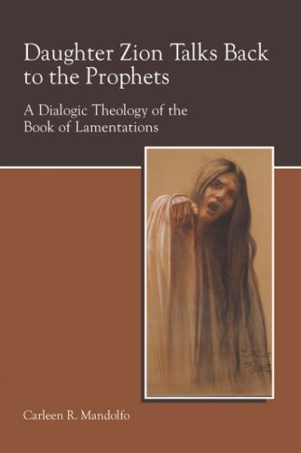 Daughter Zion Talks Back to the Prophets: A Dialogic Theology of the Book of Lamentations