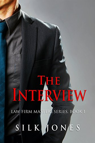 Book: The Interview - Law Firm Erotica Book I by Silk Jones