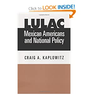 LULAC, Mexican Americans, and National Policy (Fronteras Series, sponsored Texas A&M International University)