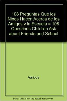 108 Preguntas Que los Ninos Hacen Acerca de los Amigos y la Escuela