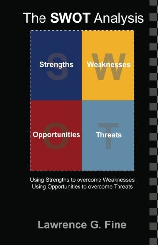 The SWOT Analysis: Using your Strength to overcome Weaknesses, Using Opportunities to overcome Threats