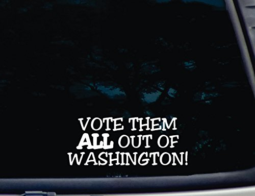 "Vote Them All Out Of Washington! - 8"" X 3 1/4"" Die Cut Vinyl Decal For Window, Car, Truck, Tool Box, Virtually Any Hard, Smooth Surface"