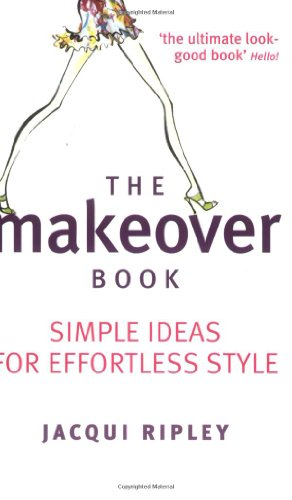 The Makeover Book: Simple Ideas For Effortless Style