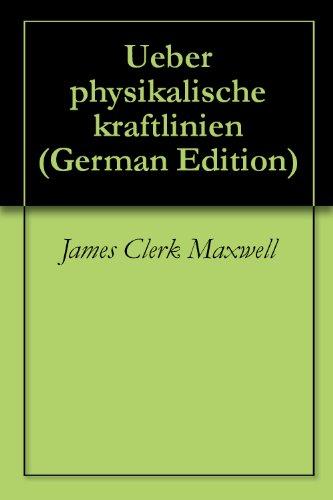 James Clerk Maxwell - Ueber physikalische kraftlinien
