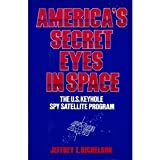 America's Secret Eyes in Space: The U.S. Keyhole Satellite Program
