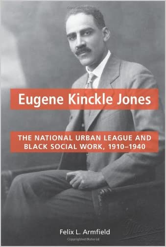 Eugene Kinckle Jones : the National Urban League and Black social work, 1910-1940