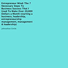 Entrepreneur Mind: The 7 Necessary Steps to Business Success That I Used to Make over 20,000 Dollars a Month (       UNABRIDGED) by Johnathan Emile Narrated by Troy McElfresh