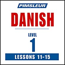 Pimsleur Danish Level 1 Lessons 11-15: Learn to Speak and Understand Danish with Pimsleur Language Programs  by Pimsleur Narrated by Pimsleur