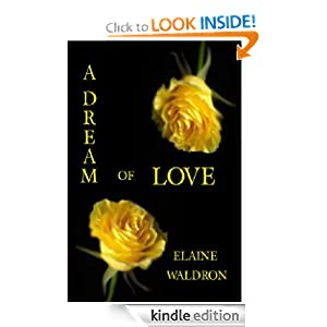Kindle Book Bargains: A Dream of Love, by Elaine Waldron. Publisher: LovingVamps Publishing; 1st edition (February 1, 2008)