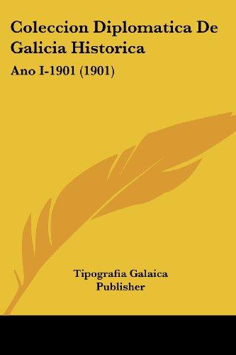 Coleccion Diplomatica de Galicia Historica: Ano I-1901 (1901)