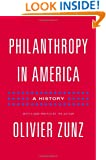 Philanthropy in America: A History (Politics and Society in Twentieth-Century America)