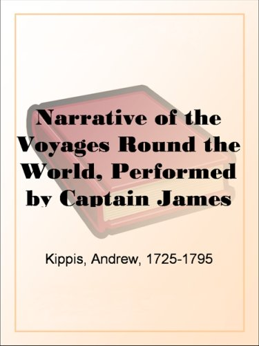 Narrative of the Voyages Round the World, Performed by Captain James Cook : with an Account of His Life During the Previous and Intervening Periods