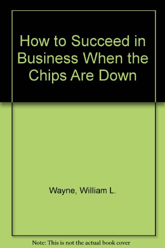 How to Succeed in Business When the Chips are Down PDF