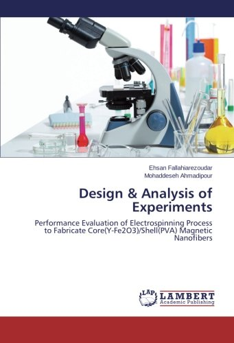 Design & Analysis of Experiments: Performance Evaluation of Electrospinning Process to Fabricate Core(Y-Fe2O3)/Shell(PVA) Magnetic Nanofibers PDF