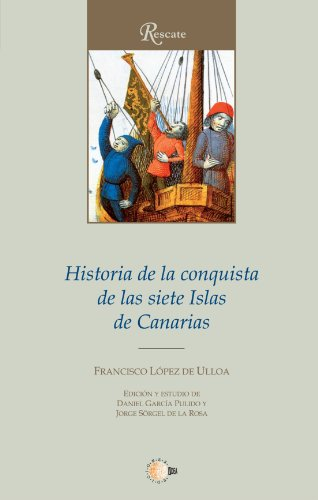 Historia de la Conquista de las siete Islas Canarias (Spanish Edition)