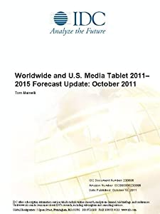 Worldwide and U.S. Media Tablet 2011-2015 Forecast Update: December 2011 Tom Mainelli