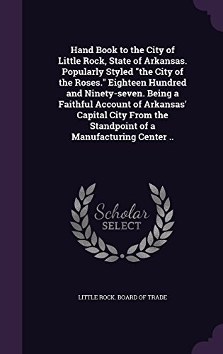Hand Book to the City of Little Rock, State of Arkansas. Popularly Styled