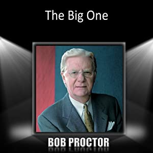 The Big One | [Bob Proctor]