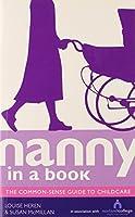 Nanny in a Book: The Common-Sense Guide to Childcare